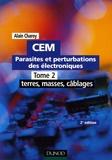 Alain Charoy - CEM Parasites et perturbations des électroniques - Tome 2, Terres, masses, câblages.