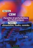 Alain Charoy - CEM Parasites et perturbations des électroniques - Tome 4, alimentation, foudre, remèdes ; Règles et conseils d'installation.