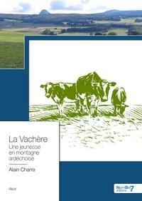 Alain Charre - La vachère - Une jeunesse en montagne ardéchoise.
