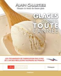Alain Chartier - Glaces et sorbets toute l'année - Les techniques de fabrication pas à pas de l'un des meilleurs ouvriers de France.