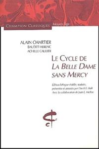 Alain Chartier - Le Cycle de la Belle Dame sans Mercy - Une anthologie poétique du XVe siècle, édition bilingue français-français médiéval.