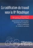 Alain Chatriot et Francis Hordern - La codification du travail sous la IIIe République - Elaborations doctrinales, techniques juridiques, enjeux politiques et réalités sociales.
