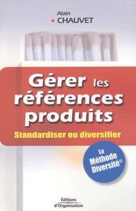 Alain Chauvet - Gérer les références produits - Standardiser ou diversifier.