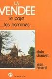 Alain Chauvet et Jean Renard - La Vendée : le pays, les hommes.