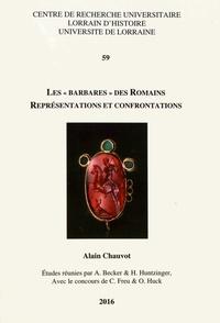 """Alain Chauvot - Les """"Barbares"""" des Romains - Représentations et confrontations."""