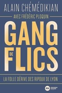 Alain Chémédikian - Gang de flics - La folle dérive des ripoux de Lyon.