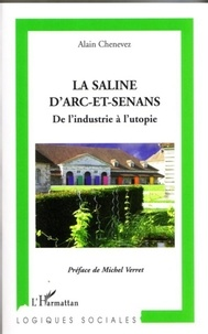 Alain Chenevez - La saline d'Arc-et-Senans - De l'industrie à l'utopie.
