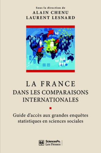 Alain Chenu et Laurent Lesnard - La France dans les comparaisons internationales - Guide d'accès aux grandes enquêtes statistiques en sciences sociales.