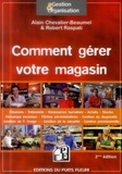 Alain Chevalier-Beaumel et Robert Raspati - Comment gérer votre magasin.