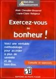 Alain Chevalier-Beaumel et Maire-Claire Religieux - Exercez-vous au bonheur ! - Méthodologie ; Conseils ; Exercices pratiques.