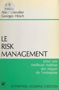 Alain Chevalier et Georges Hirsch - Le risk management : pour une meilleure maîtrise des risques de l'entreprise.
