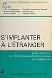 Alain Chevalier et Georges Hirsch - S'implanter à l'étranger : pour maîtriser le développement international de l'entreprise.