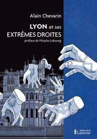 Alain Chevarin et Nicolas Lebourg - Lyon et ses extrêmes droites.