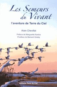 Alain Chevillat - Les semeurs du vivant - L'aventure de Terre du Ciel.