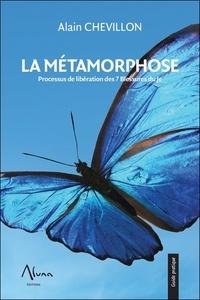 Alain Chevillon - La Métamorphose - Processus de libération des 7 blessures du Je.