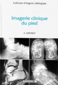 Alain Chevrot et  Collectif - Imagerie clinique du pied.