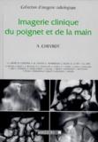 Alain Chevrot et  Collectif - Imagerie clinique du poignet et de la main.