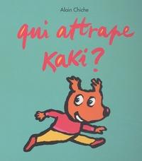Alain Chiche - Qui attrape Kaki ?.