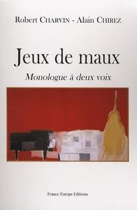 Alain Chirez et Robert Charvin - Jeux de maux - Monologue à deux voix.