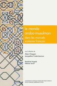 Alain Choppin et Jacqueline Costa-Lascoux - Le monde arabo-musulman dans les manuels scolaires français - Histoire, géographie, éducation civique, français.