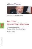 Alain Chouet - Au coeur des services spéciaux - La menace islamiste : fausses pistes et vrais dangers.