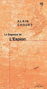 Alain Chouet - La sagesse de l'espion.
