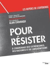 Alain Chouraqui - Pour résister - A l'engrenage des extrémismes, des racismes et de l'antisémitisme.