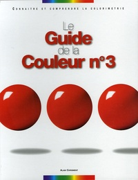 Alain Chrisment - Le Guide la Couleur n°3 - Connaître et comprendre la Colorimétrie.