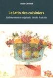 Alain Christol - Le latin des cuisiniers - L'alimentation végétale, étude lexicale.