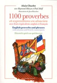 Alain Churlet - 1100 proverbes et expressions en alsacien avec leurs équivalents anglais et français.