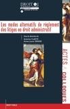 Alain Claeys et Anne-Laure Girard - Les modes alternatifs de règlement des litiges en droit administratif.
