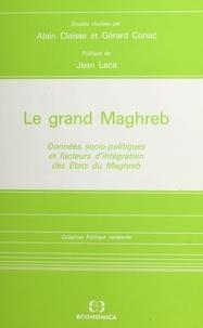 Alain Claisse - Le Grand Maghreb : données socio-politiques et facteurs d'intégration des États du Maghreb.