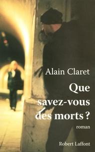 Alain Claret - Que savez-vous des morts ?.