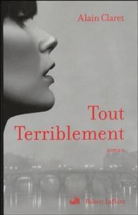Alain Claret - Tout terriblement.