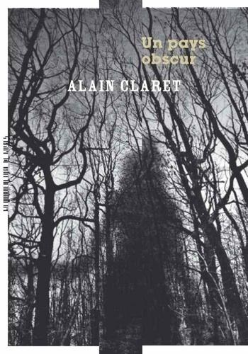 Alain Claret - Un pays obscur.