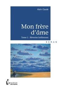 Alain Claude - Mon frère d'âme - Tome 1 : Rêveries bréliennes.