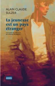 Alain Claude Sulzer - La jeunesse est un pays étranger.