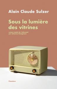 Alain Claude Sulzer - Sous la lumière des vitrines.