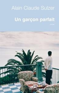 Alain Claude Sulzer - Un garçon parfait.