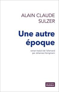 Alain Claude Sulzer - Une autre époque.