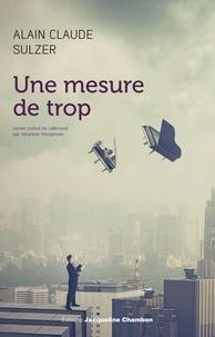 Alain Claude Sulzer - Une mesure de trop.