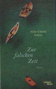 Alain Claude Sulzer - Zur falschen Zeit.