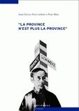 Alain Clavien et Hervé Gullotti - La province n'est plus la province - Les relations culturelles franco-suisses à l'épreuve de la Seconde Guerre mondiale (1935-1950).