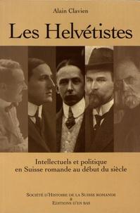Alain Clavien - Les Helvétistes - Intellectuels et politique en Suisse romande au début du siècle.