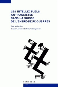 Alain Clavien et Nelly Valsangiacomo - Les intellectuels antifascistes dans la Suisse de l'entre-deux-guerres.