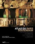 Alain Clément et Gilles Thomas - Atlas du Paris souterrain - La doublure sombre de la ville lumière.