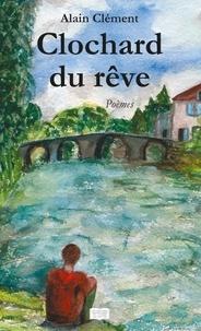 Alain Clément - Le clochard du rêve.