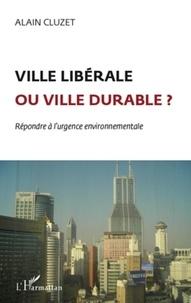 Alain Cluzet - Ville libérable ou ville durable ? - Répondre à l'urgence environnementale.