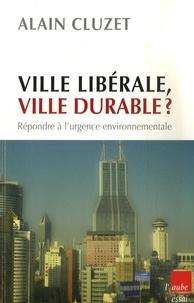 Alain Cluzet - Ville libérale, ville durable ? - Répondre à l'urgence environnementale.