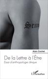 Alain Cochet - De la lettre à l'être - Essai d'anthropologie clinique.